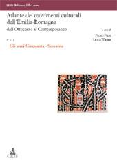 Atlante dei movimenti culturali dell'Emilia-Romagna dall'Ottocento al contemporaneo - Weber, Luigi - Bologna : CLUEB, 2010-2010.