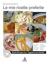 Le mie ricette preferite : itinerari del gusto di un viaggiatore poco distratto - Corcione, Domenico - Bologna : CLUEB, 2009.