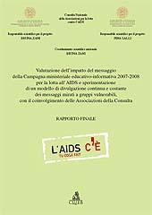 Valutazione dell'impatto del messaggio della campagna ministeriale educativo-informativa 2007-2008 per la lotta all'AIDS e sperimentazione di un modello ... : rapporto finale - Zani, Bruna - Bologna : CLUEB, 2009.