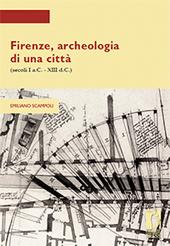 Firenze, archeologia di una città, secoli I a.C.-XIII d.C - Scampoli, Emiliano - Firenze : Firenze University Press, 2010.