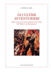 Gli ultimi avventurieri : il film storico nel cinema italiano (1931-2001) : dal Medioevo al Risorgimento
