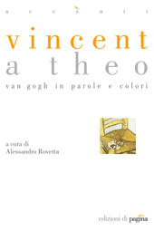 Vincent a Theo : van Gogh in parole e colori