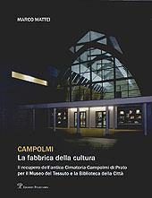 Campolmi : la fabbrica della cultura : il recupero dell'antica Cimatoria Campolmi di Prato per il Museo del tessuto e la biblioteca della città