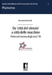 Da città del silenzio a città delle macchine : Prato nel cinema degli anni '50 - Bernardi, Alessandro - Firenze : Firenze University Press, 2010.