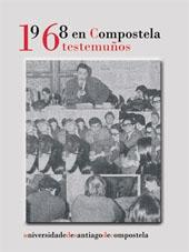 1968 en Compostela : testemuños - Gurriarán, Ricardo, editor - Santiago de Compostela : Universidad de Santiago de Compostela, 2010.
