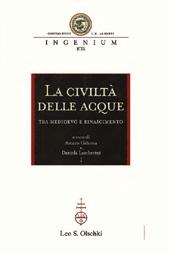 La civiltà delle acque tra Medioevo e Quattrocento : atti del convegno internazionale, Mantova, 1-4 ottobre 2008 : I.II