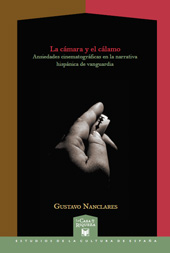 La cámara y el cálamo : ansiedades cinematográficas en la narrativa hispánica de vanguardia
