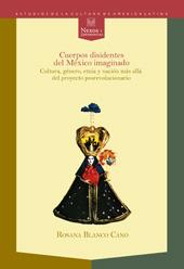 Cuerpos disidentes del México imaginado : cultura, género, etnia y nación más allá del proyecto posrevolucionario
