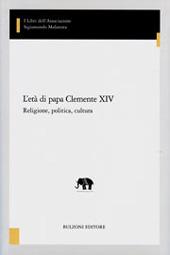 L'età di papa Clemente XIV : religione, politica cultura