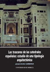 Los trascoros de las catedrales españolas : estudio de una tipología aequitectónica