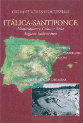 Itálica-Santiponce : municipium y colonia Aelia Augusta Italicensium