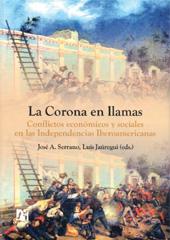 La corona en llamas : conflictos económicos y sociales en las independencias iberoamericanas