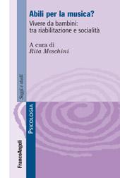 Abili per la musica? : vivere da bambini : tra riabilitazione e socialità - Meschini, Rita - Milano : Franco Angeli, 2010.
