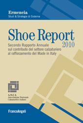 Shoe report 2010 : secondo rapporto annuale sul contributo del settore calzaturiero al rafforzamento del made in Italy