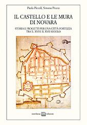 Il castello e le mura di Novara : storia e progetti per una città fortezza tra il XVI e il XVII secolo - Pruno, Simona - Novara : Interlinea, 2010.