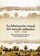 La fabricación visual del mundo atlántico, 1808-1940 - Mínguez, Víctor - Castelló de la Plana : Universitat Jaume I, 2010.