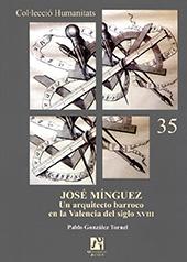 José Mínguez : un arquitecto barroco en la Valencia del siglo XVIII - González Tornel, Pablo - Castelló de la Plana : Universitat Jaume I, 2010.