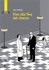 Fino alla fine del cinema - Barbeni, Luca, 1976- - Bologna : CLUEB, 2010.