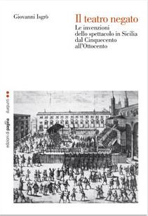 Il teatro negato : le invenzioni dello spettacolo in Sicilia dal Cinquecento all'Ottocento