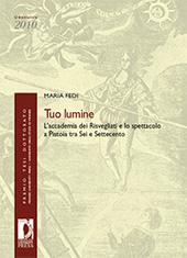 Tuo lumine : l'accademia dei Risvegliati e lo spettacolo a Pistoia tra Sei e Settecento - Fedi, Maria - Firenze : Firenze University Press, 2011.