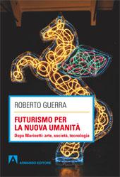 Futurismo per la nuova umanità : dopo Marinetti : arte, società, tecnologia