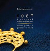 1087 i costumi della traslazione : donne, gioielli e promesse nuziali - Spezzacatene, Luigi, editor - Bari : Edizioni di Pagina, 2011.