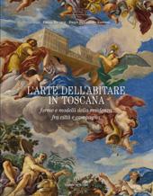 L'arte dell'abitare in Toscana : forme e modelli della residenza fra città e campagna