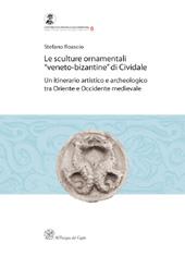 Le sculture ornamentali veneto-bizantine di Cividale : un itinerario artistico e archeologico tra Oriente e Occidente medievale