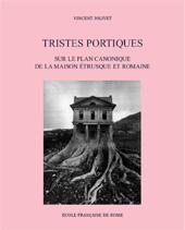 Tristes portiques : sur le plan canonique de la maison étrusque et romaine des origines au principat d'Auguste (VIe-Ier siècles av. J.-C.)