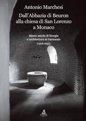 Dall'Abbazia di Beuron alla chiesa di San Lorenzo a Monaco : mezzo secolo di liturgia e architettura in Germania (1906-1955)