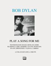 Bob Dylan : Play a Song for me : testimonianze : Joan Baez, Stefano Benni, Fabrizio De André ...
