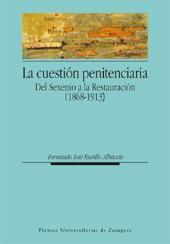 La cuestión penitenciaria : del Sexenio a la Restauración, 1868-1913