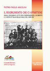 Il Risorgimento che ci appartiene : ideali, passioni e lotte per l'indipendenza, la libertà e l'unità d'Italia nella Valle del Serchio