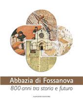 Abbazia di Fossanova : 800 anni tra storia e futuro - Cancellieri, Margherita, editor - [S.l.] : Gangemi Editore, 2011.