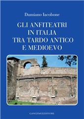 Gli anfiteatri in Italia tra tardo antico e medioevo - Iacobone, Damiano - [S.l.] : Gangemi Editore, 2011.