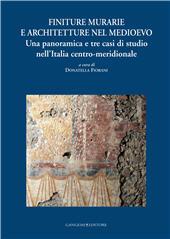 Finiture murarie e architetture nel Medioevo : una panoramica e tre casi di studio nell'Italia centro-meridionale - Fiorani, Donatella, editor - [S.l.] : Gangemi Editore, 2011.