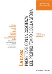 La casa : progettare con la coscienza del proprio tempo e della storia - Piva, Antonio, editor - [S.l.] : Gangemi Editore, 2011.