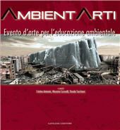 AmbientArti : evento d'arte per l'educazione ambientale : 7-12 novembre 2007 : Palazzo Doria-Pamphilj, San Martino al Cimino, Viterbo -  - [S.l.] : Gangemi Editore, 2011.