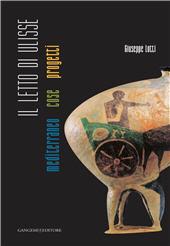Il letto di Ulisse : Mediterraneo, cose, progetti - Lotti, Giuseppe - [S.l.] : Gangemi Editore, 2011.