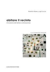 Abitare il recinto : introversione dell'abitare contemporaneo - Gabbianelli, Alessandro, editor - [S.l.] : Gangemi Editore, 2011.