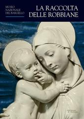 La raccolta delle Robbiane : Museo nazionale del Bargello