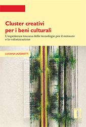 Cluster creativi per i beni culturali : l'esperienza toscana delle tecnologie per la conservazione e la valorizzazione - Lazzaretti, Luciana - Firenze : Firenze University Press, 2012.