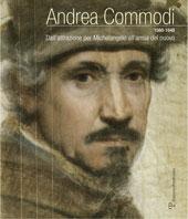 Andrea Commodi : dall'attrazione per Michelangelo all'ansia del nuovo