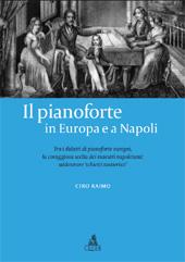 Il pianoforte in Europa e a Napoli : tra i didatti di pianoforte europei, la coraggiosa scelta dei maestri napoletani : addestrare schietti tastieristi