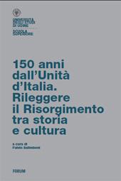 150 anni dall'Unità d'Italia : rileggere il Risorgimento tra storia e cultura - Salimbeni, Fulvio, editor - Udine : Forum, 2012.