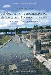 La decorazione architettonica di Minturnae, Formiae, Tarracina : l'età augustea e giulio-claudia