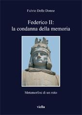 Federico II : la condanna della memoria : metamorfosi di un mito