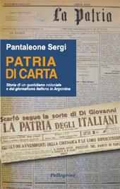 Patria di carta : storia di un quotidiano coloniale e del giornalismo italiano in Argentina