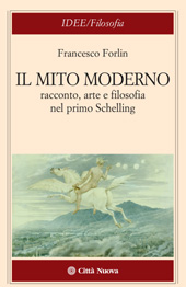 Il mito moderno : racconto, arte e filosofia nel primo Schelling