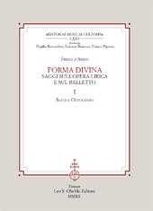 Forma divina : saggi sull'opera lirica e sul balletto : I : Sette e Ottocento ; II : Novecento e balletti